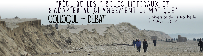 """Bandeau du colloque - débat """"Réduire les risques littoraux et s'adapter au changement climatique"""". Université de La Rochelle 2-4 avril 2014"""